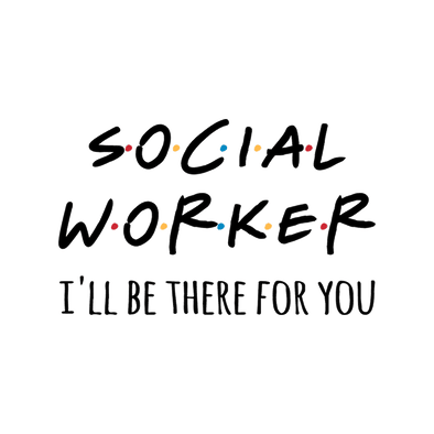 SOCIAL WORKER I'LL BE THERE FOR YOU FRIENDS - humanKIND shop with a purpose