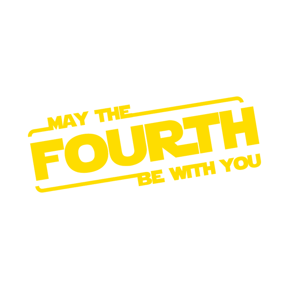 STAR WARS- MAY THE FOURTH BE WITH YOU- MAY 4th