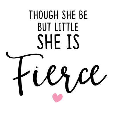 THOUGH SHE BE BUT LITTLE, SHE IS FIERCE- Shakespeare