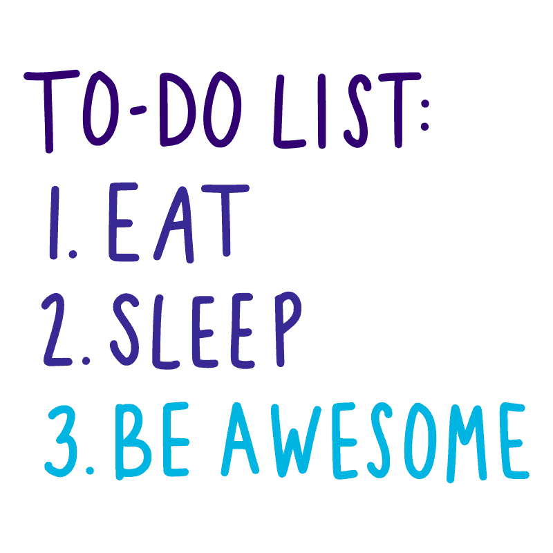 TO DO LIST. EAT. SLEEP. BE AWESOME.