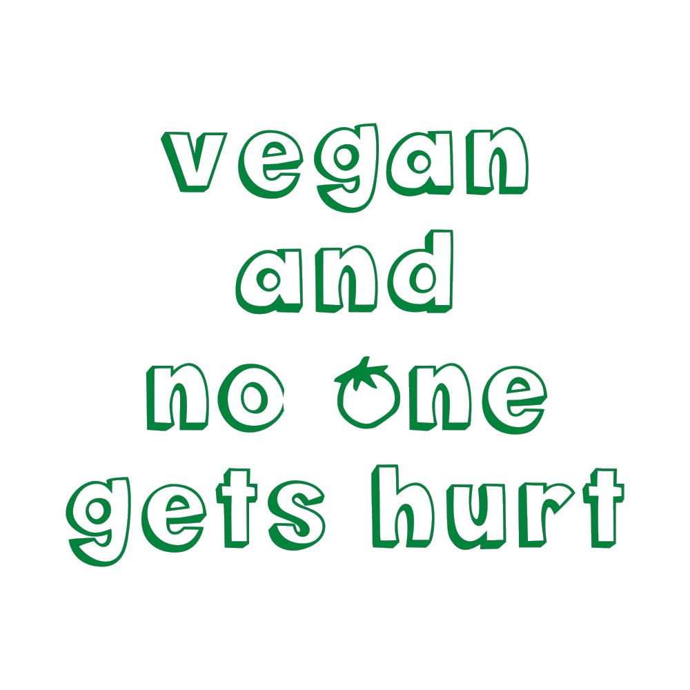 VEGAN AND NO ONE GETS HURT