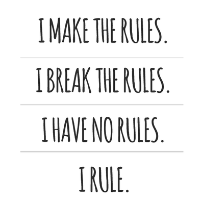 I MAKE THE RULES, I BREAK THE RULES, I HAVE NO RULES, I RULE - humanKIND shop with a purpose