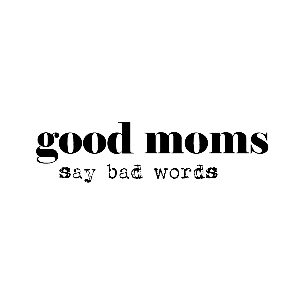 MOM- GOOD MOMS SAY BAD WORDS - humanKIND shop with a purpose