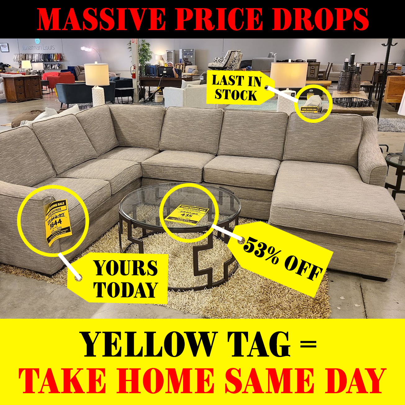 MASSIVE PRICE DROPS - YELLOW TAG MEANS TAKE HOME TODAY