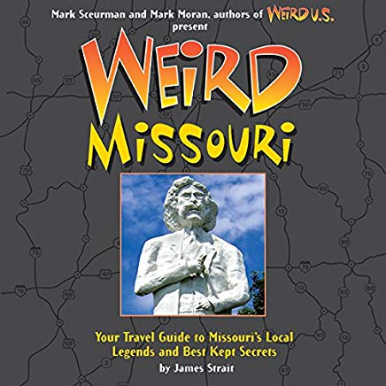Weird Missouri:  Your Travel Guide to Mo's Local Legends & Best Kept Secrets