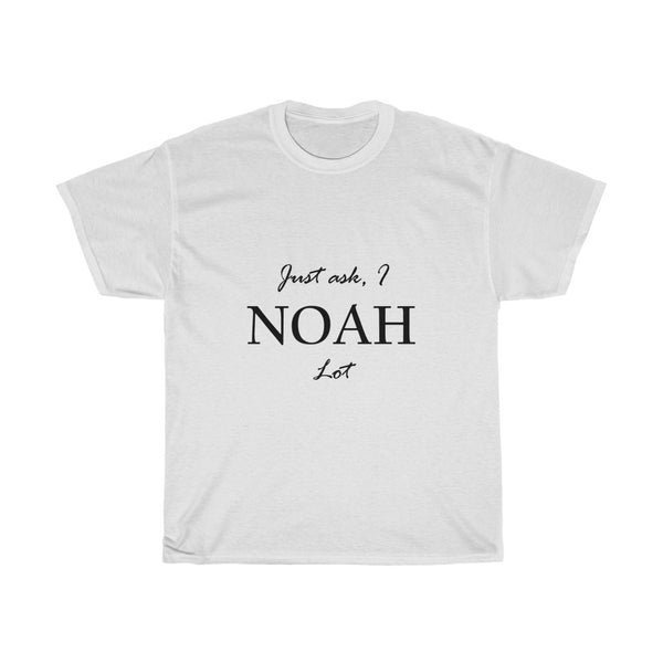 """Just ask I Noah lot"""