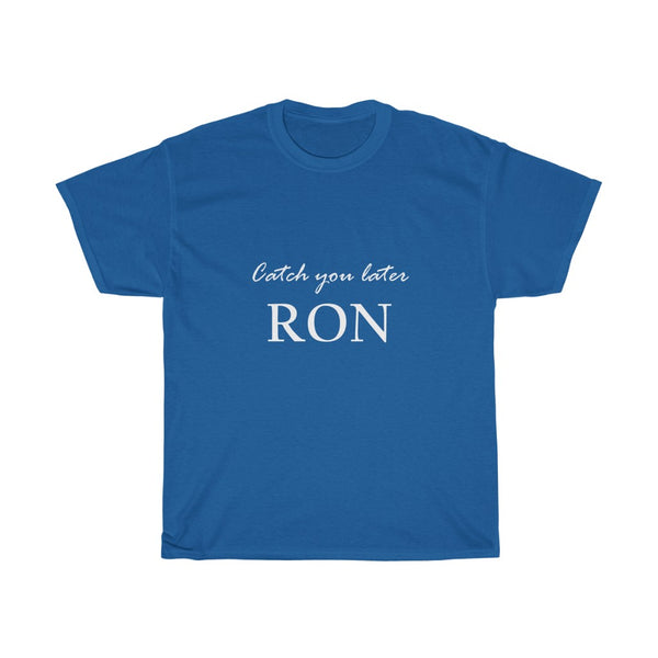 """Catch you later Ron"""