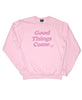 GOOD THINGS COME SWEATSHIRT PINK