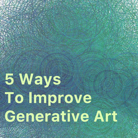 how to improve generative art