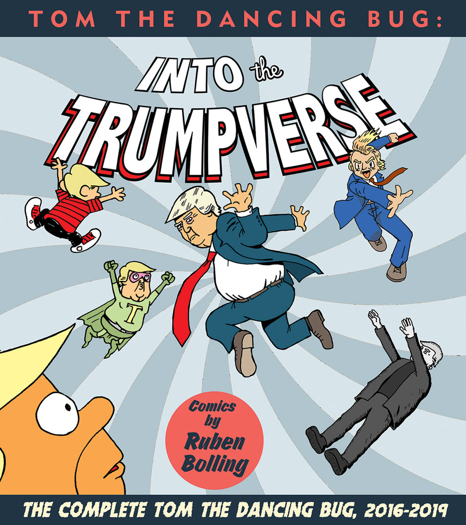 Tom The Dancing Bug Presents: Into The Trumpverse