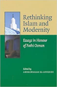 Rethinking Islam and Modernity: Essays in Honour of Fathi Osman