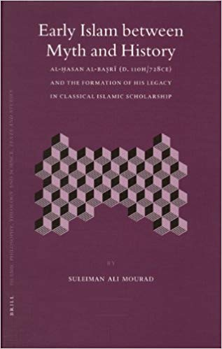 Early Islam Between Myth And History: Al-hasan Al-basri