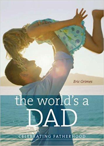 The World's a Dad: Celebrating Fatherhood