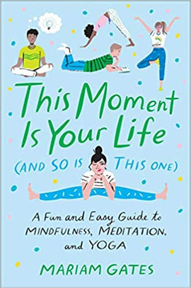 This Moment Is Your Life (and So Is This One): A Fun and Easy Guide to Mindfulness, Meditation, and Yoga Hardcover