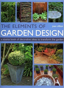 The Elements of Garden Design: A Sourcebook of Decorative Ideas to Transform the Garden.