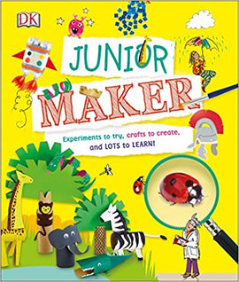 Junior Maker: Experiments to Try, Crafts to Create, and Lots to Learn! Hardcover