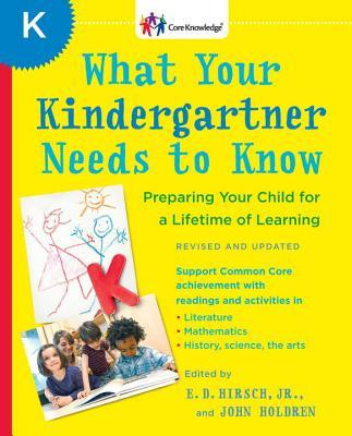 What Your Kindergartner Needs to Know (Revised and updated) Preparing Your Child for a Lifetime of Learning (Core Knowledge Series)