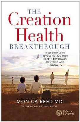 The Creation Health Breakthrough: 8 Essentials to Revolutionize Your Health Physically, Mentally, and Spiritually