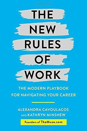 New Rules of Work: The Modern Playbook for Navigating Your Career