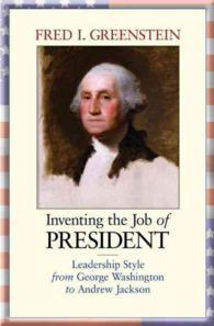 Inventing the Job of President: Leadership Style from George Washington to Andrew Jackson (New in Paper)