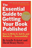 The Essential Guide to Getting Your Book Published: How to Write It  Sell It  and Market It . . . Successfully