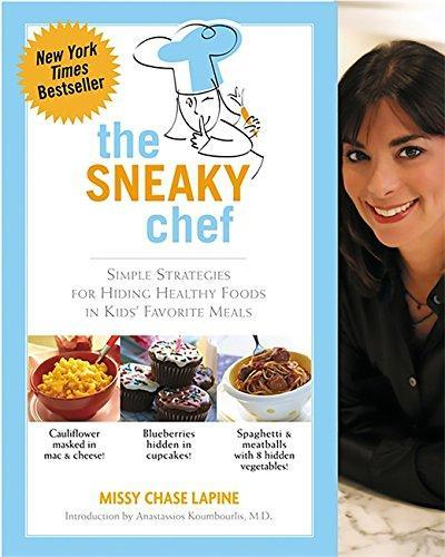Sneaky Chef: Simple Strategies for Hiding Healthy Foods in Kids Favorite Meals