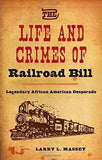Life & Crimes of Railroad Bill