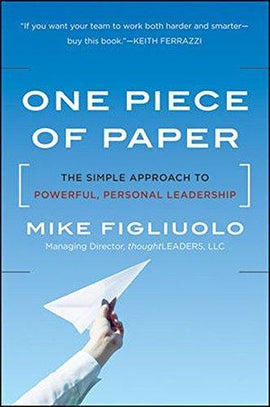 One Piece of Paper: The Simple Approach to Powerful, Personal Leadership
