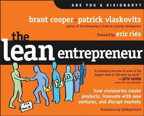 The Lean Entrepreneur How Visionaries Create Products, Innovate with New Ventures, and Disrupt Markets