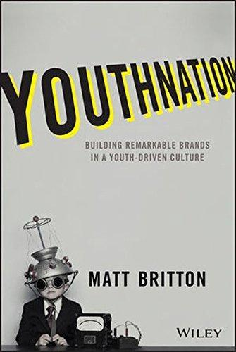 Youth Nation: Building Remarkable Brands in a Youth Driven Culture