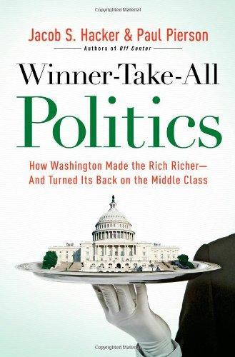 Winner Take All Politics How Washington Made the Rich Richer and Turned Its Back on the Middle Class