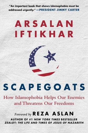 Scapegoats: How Islamophobia Helps Our Enemies and Threatens Our Freedom