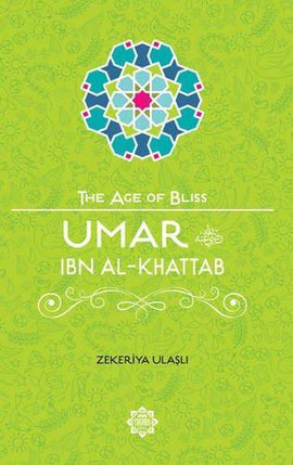 Umar ibn Al-Khattab The Age of Bliss