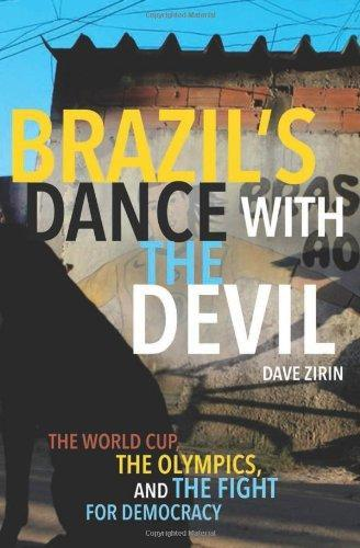 Brazil's Dance with the Devil  The World Cup, the Olympics, and the Fight for Democracy
