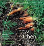 New Kitchen Garden: Organic Gardening and Cooking with Herbs, Vegetables, and Fruit