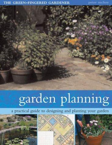Garden Planning: A Practical Guide to Designing and Planting Your Garden (Green-Fingered Gardener)