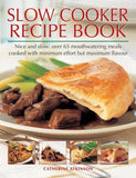 Slow Cooker Recipe Book: Nice and Slow: Over 60 Mouthwatering Meals Cooked with Minimum Effort But Maximum Flavor