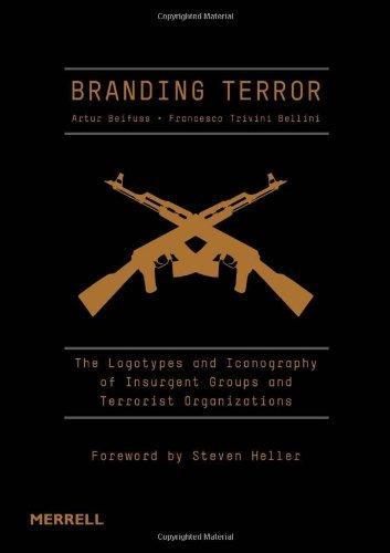 Branding Terror The Logotypes and Iconography of Insurgent Groups and Terrorist Organizations