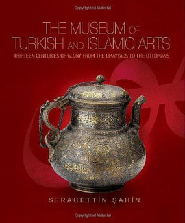 The Museum of Turkish and Islamic Arts: Thirteen Centuries of Glory
