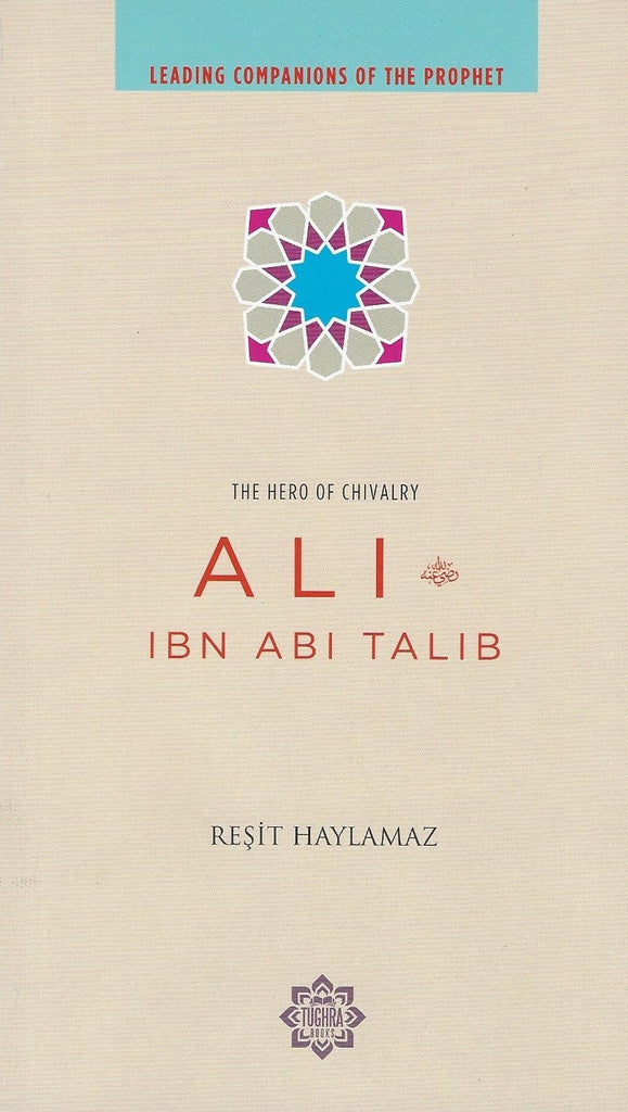 Ali Ibn Abi Talib Hero of Chivalry (Leading Companions of the Prophet)