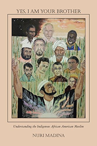 Yes, I Am Your Brother: Understanding the Indigenous African American Muslim