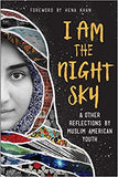 I Am the Night Sky: & Other Reflections by Muslim American Youth
