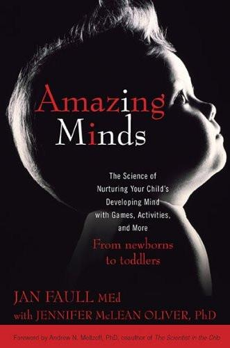 Amazing Minds: The Science of Nurturing Your Child's Developing Mind with Games, Activites andMore