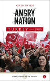 Angry Nation Turkey Since 1989 (Global History of the Present)