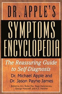 Dr. Apple's Symptoms Encyclopedia: The Reassuring Guide to Self-Diagnosis