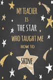 My Teacher: My Teacher is the star who taught me how to shine Notebook for Teacher, Cute Gift for Teacher Appreciation, Thank You,