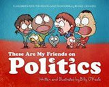 These Are My Friends on Politics: A Children S Book for Adults Who Occasionally Behave Like Kids