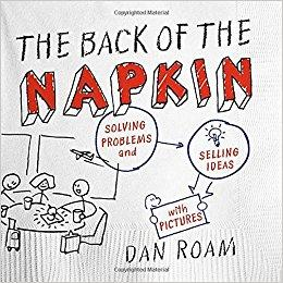 The Back of the Napkin: Solving Problems and Selling Ideas with Pictures (Expanded)