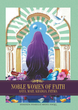 Noble Women of Faith: Asiya, Mary, Khadija, Fatima