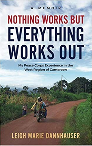 Nothing Works But Everything Works Out: My Peace Corps Experience in the West Region of Cameroon